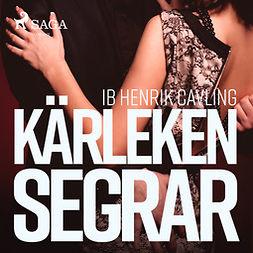 Cavling, Ib Henrik - Kärleken segrar, audiobook