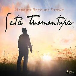Stowe, Harriet Beecher - Setä Tuomon tupa, äänikirja