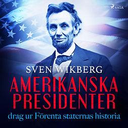 Wikberg, Sven - Amerikanska presidenter : drag ur Förenta staternas historia, audiobook