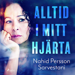 Sarvestani, Nahid Persson - Alltid i mitt hjärta, audiobook