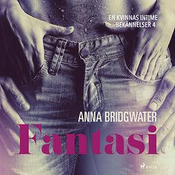 Bridgwater, Anna - Fantasi - En kvinnas intima bekännelser 4, äänikirja
