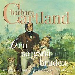 Cartland, Barbara - Den sorgsna bruden, audiobook