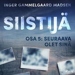 Madsen, Inger Gammelgaard - Siistijä 5: Seuraava olet sinä, äänikirja