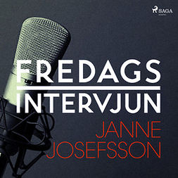 Fredagsintervjun, - - Fredagsintervjun - Janne Josefsson, audiobook