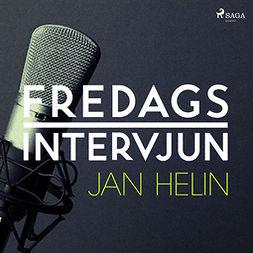 Fredagsintervjun, - - Fredagsintervjun - Jan Helin, audiobook
