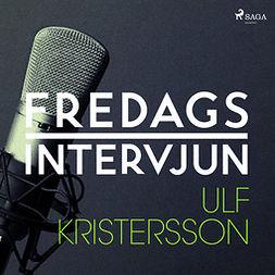 Fredagsintervjun, - - Fredagsintervjun - Ulf Kristersson, audiobook