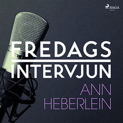 Fredagsintervjun, - - Fredagsintervjun - Ann Heberlein, audiobook