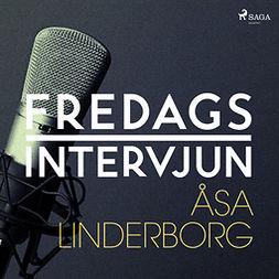 Fredagsintervjun, - - Fredagsintervjun - Åsa Linderborg, audiobook