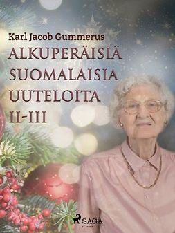 Gummerus, Karl Jacob - Alkuperäisiä suomalaisia uuteloita II-III, e-kirja