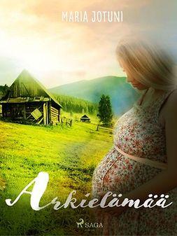Jotuni, Maria - Arkielämää, ebook