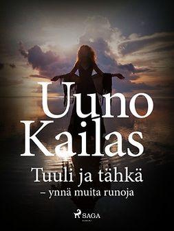 Kailas, Uuno - Tuuli ja tähkä - ynnä muita runoja, ebook