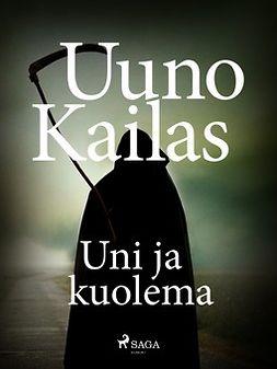 Kailas, Uuno - Uni ja kuolema, ebook