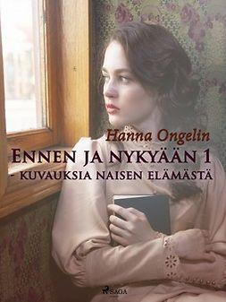 Ongelin, Hanna - Ennen ja nykyään 1, ebook