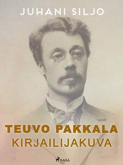 Siljo, Juhani - Teuvo Pakkala: Kirjailijakuva, ebook