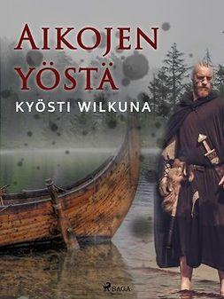 Wilkuna, Kyösti - Aikojen yöstä, e-kirja