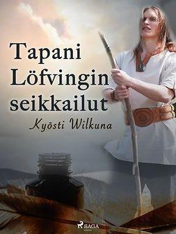 Wilkuna, Kyösti - Tapani Löfvingin seikkailut, e-kirja