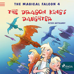 Gotthardt, Peter - The Magical Falcon 4 - The Dragon King's Daughter, audiobook