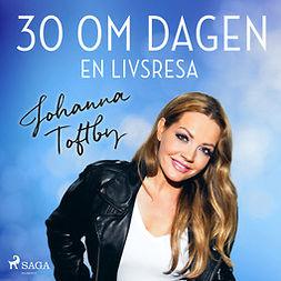 Toftby, Johanna - 30 om dagen: En livsresa, audiobook