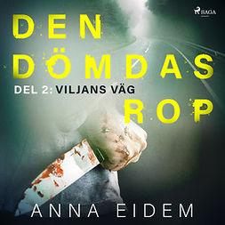 Eidem, Anna - Den dömdas rop: Del 2 - Viljans väg, audiobook