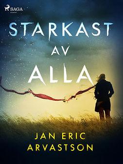 Arvastson, Jan Eric - Starkast av alla, ebook