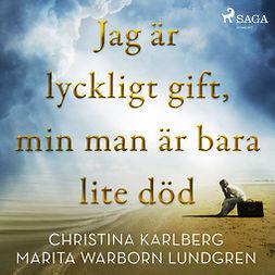 Karlberg, Christina - Jag är lyckligt gift, min man är bara lite död, audiobook