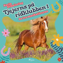 Schniering, Karla - Tjejerna på ridklubben 1 - De tre musketörerna, audiobook