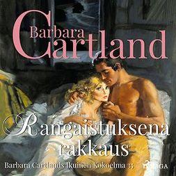 Cartland, Barbara - Rangaistuksena rakkaus, äänikirja