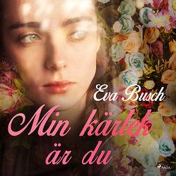 Busch, Eva - Min kärlek är du, audiobook
