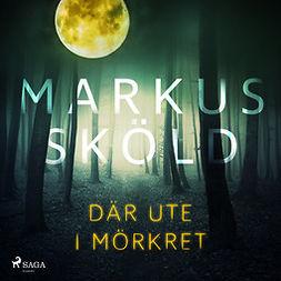 Sköld, Markus - Där ute i mörkret, audiobook