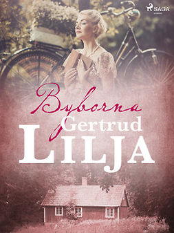 Lilja, Gertrud - Byborna, e-bok