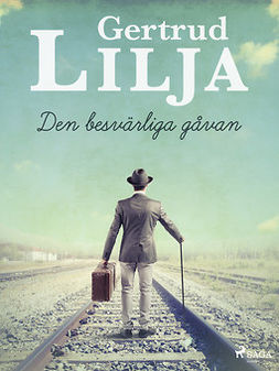 Lilja, Gertrud - Den besvärliga gåvan, e-bok