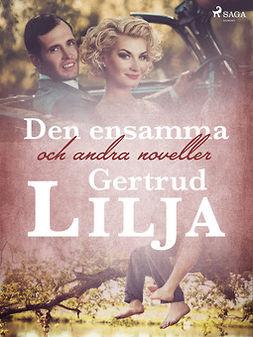 Lilja, Gertrud - Den ensamma och andra noveller, ebook