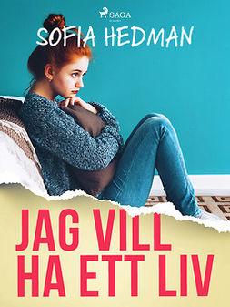 Hedman, Sofia - Jag vill ha ett liv, ebook