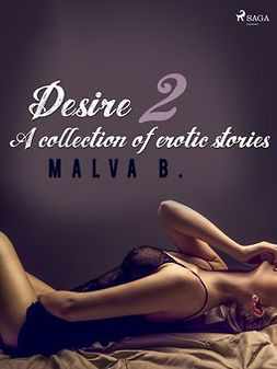 B, Malva - Desire 2: A collection of erotic stories, ebook