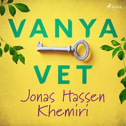 Khemiri, Jonas Hassen - Vanya vet, äänikirja