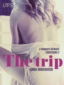 Bridgwater, Anna - The Trip - A Woman's Intimate Confessions 5, ebook