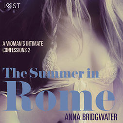 Bridgwater, Anna - The Summer in Rome - A Woman's Intimate Confessions 2, audiobook