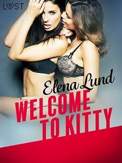 Lund, Elena - Welcome to Kitty - erotic short story, e-kirja
