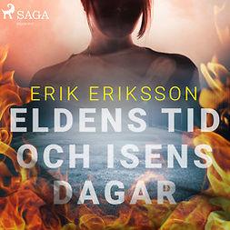 Eriksson, Erik - Eldens tid och isens dagar, audiobook