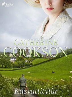 Cookson, Catherine - Kasvattitytär, e-kirja