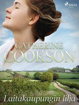 Cookson, Catherine - Laitakaupungin lilja, e-kirja