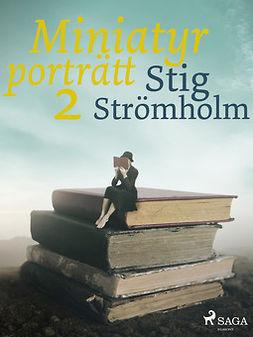 Strömholm, Stig - Miniatyrporträtt 2, ebook