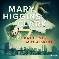 Clark, Mary Higgins - Gråt ej mer min älskling, audiobook