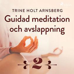 Arnsberg, Trine Holt - Guidad meditation och avslappning - Del 2, audiobook