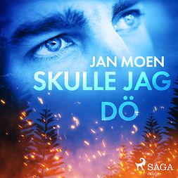 Moen, Jan - Skulle jag dö, audiobook