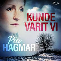 Hagmar, Pia - Kunde varit vi, audiobook