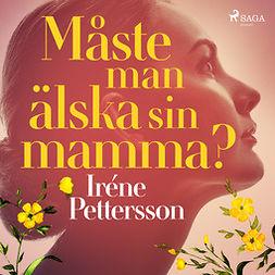 Pettersson, Iréne - Måste man älska sin mamma?, äänikirja