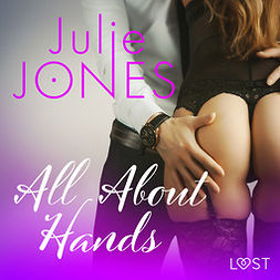 Jones, Julie - All About Hands - erotic short story, audiobook
