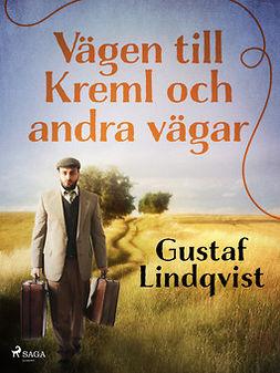 Lindqvist, Gustaf - Vägen till Kreml och andra vägar, ebook