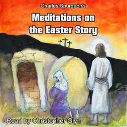 Spurgeon, Charles - Charles Spurgeon's Meditations On The Easter Story, audiobook